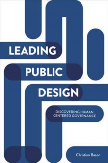 Leading Public Design : Discovering Human-Centred Governance, Paperback Book