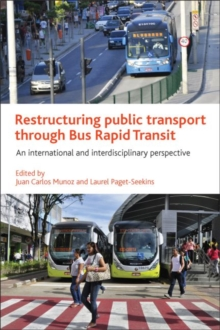 Restructuring Public Transport Through Bus Rapid Transit : An International and Interdisciplinary Perspective, Hardback Book