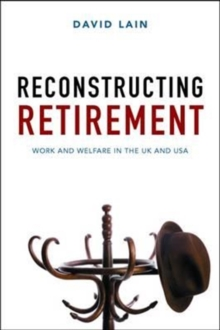 Reconstructing retirement : Work and welfare in the UK and USA, Paperback Book