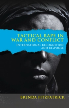 Tactical Rape in War and Conflict : International Recognition and Response, Paperback Book