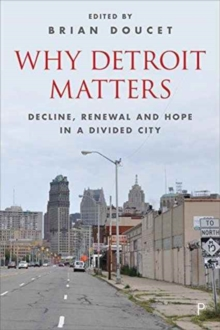 Why Detroit Matters : Decline, Renewal and Hope in a Divided City, Paperback Book
