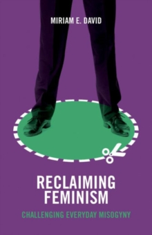 Reclaiming Feminism : Challenging Everyday Misogyny, Paperback Book