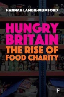 Hungry Britain : The rise of food charity, Paperback / softback Book