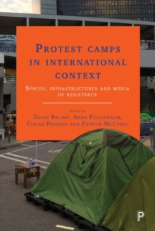 Protest Camps in International Context : Spaces, Infrastructures and Media of Resistance, Hardback Book