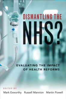 Dismantling the NHS? : Evaluating the impact of health reforms, Paperback Book