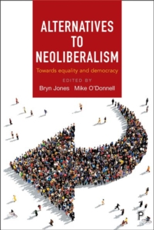 Alternatives to Neo-Liberalism : Towards Equality and Democracy, Hardback Book