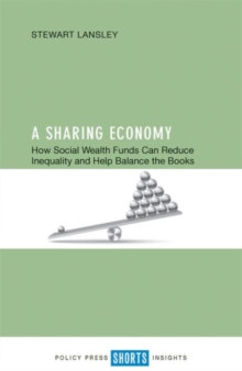 A Sharing Economy : How Social Wealth Funds Can Reduce Inequality and Help Balance the Books, Paperback Book