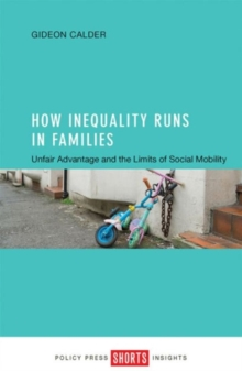 How Inequality Runs in Families : Unfair Advantage and the Limits of Social Mobility, Paperback Book