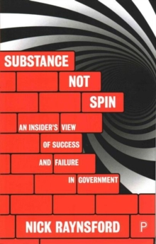 Substance Not Spin : An Insider's View of Success and Failure in Government, Paperback Book