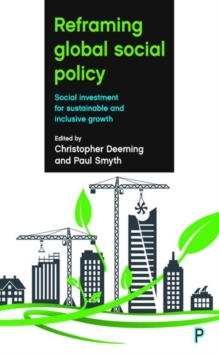 Reframing global social policy : Social investment for sustainable and inclusive growth, Hardback Book