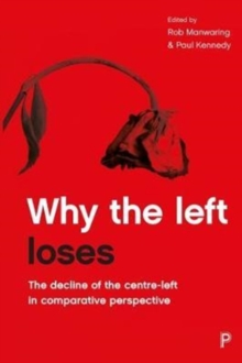 Why the left loses : The Decline of the Centre-Left in Comparative Perspective, Paperback Book