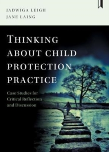 Thinking about child protection practice : Case studies for critical reflection and discussion, Paperback Book