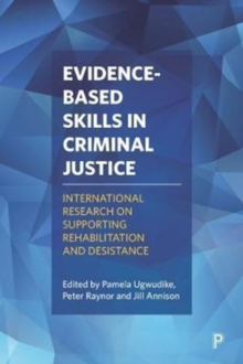 Evidence-based skills in criminal justice : International research on supporting rehabilitation and desistance, Hardback Book