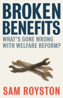 Broken benefits : What's gone wrong with welfare reform, Paperback / softback Book