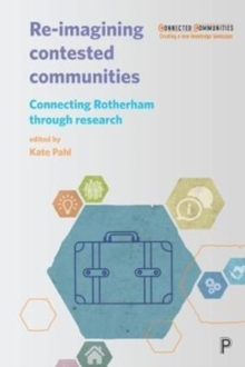 Re-imagining contested communities : Connecting Rotherham through research, Paperback / softback Book