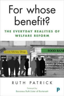 For whose benefit? : The everyday realities of welfare reform, Paperback / softback Book