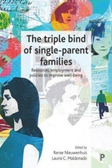 The triple bind of single-parent families : Resources, employment and policies to improve wellbeing, Hardback Book