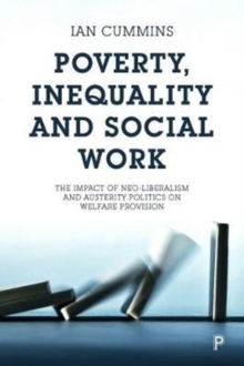 Poverty, inequality and social work : The impact of neo-liberalism and austerity politics on welfare provision, Paperback / softback Book