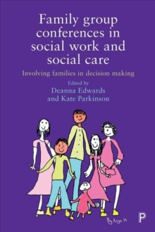 Family group conferences in social work : Involving families in social care decision making, Paperback / softback Book