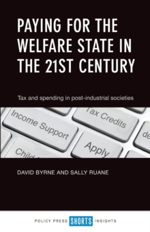 Paying for the Welfare State in the 21st Century : Tax and Spending in Post-Industrial Societies, Paperback Book