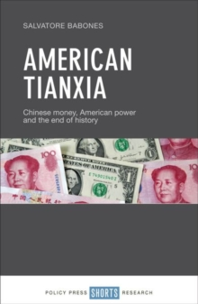 American Tianxia : Chinese money, American power and the end of history, Hardback Book