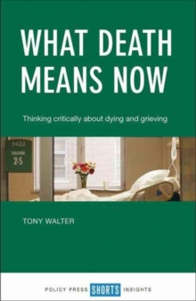 What death means now : Thinking critically about dying and grieving, Paperback Book