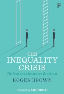 The inequality crisis : The facts and what we can do about it, PDF eBook