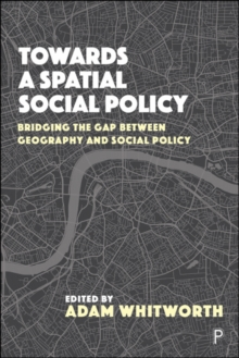 Towards a Spatial Social Policy : Bridging the Gap Between Geography and Social Policy, Paperback / softback Book