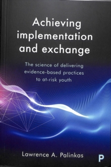 Achieving implementation and exchange : The science of delivering evidence-based practices to at-risk youth, Paperback / softback Book