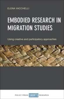 Embodied research in migration studies : Using creative and participatory approaches, Hardback Book