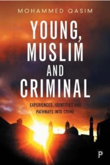 Young, Muslim and criminal : Experiences, identities and pathways into crime, Paperback Book