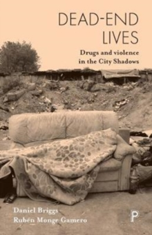 Dead-end lives : Drugs and violence in the city shadows, Paperback Book
