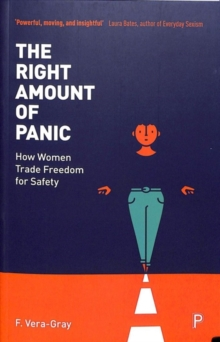 The Right Amount of Panic : How women trade freedom for safety, Paperback / softback Book