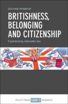 Britishness, belonging and citizenship : Experiencing nationality law, Hardback Book