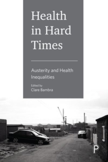 Health in hard times : Austerity and health inequalities, Hardback Book