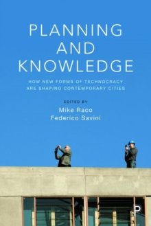 Planning and knowledge : How new forms of technocracy are shaping contemporary cities, Hardback Book