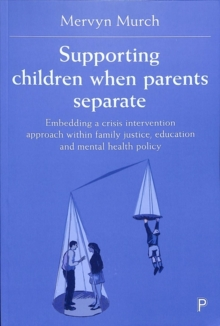 Supporting children when parents separate : Embedding a crisis intervention approach within family justice, education and mental health policy, Paperback / softback Book