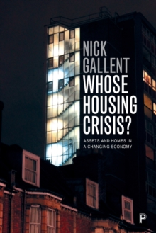 Whose Housing Crisis? : Assets and Homes in a Changing Economy, Paperback / softback Book