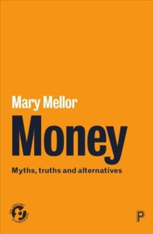 Money : Myths, truths and alternatives, Paperback / softback Book