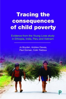 Tracing the consequences of child poverty : Evidence from the Young Lives study in Ethiopia, India, Peru and Vietnam, Paperback / softback Book