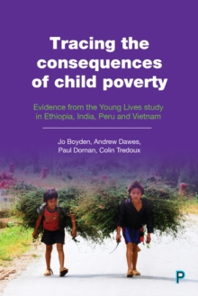 Tracing the Consequences of Child Poverty : Evidence from the Young Lives study in Ethiopia, India, Peru and Vietnam, PDF eBook