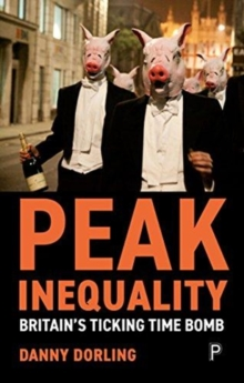 Peak Inequality : Britain's ticking time bomb, Paperback / softback Book