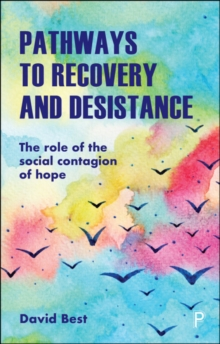 Pathways to Recovery and Desistance : The Role of the Social Contagion of Hope, Paperback / softback Book