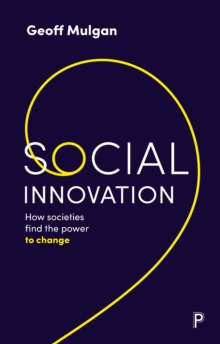 Social Innovation : How Societies Find the Power to Change, PDF eBook
