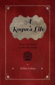 A Rogue's Life - From His Birth To His Marriage, EPUB eBook