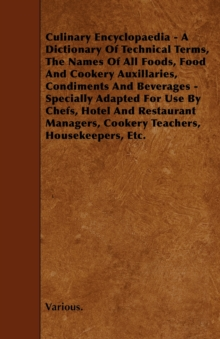 Culinary Encyclopaedia - A Dictionary of Technical Terms, the Names of All Foods, Food and Cookery Auxillaries, Condiments and Beverages - Specially a, EPUB eBook