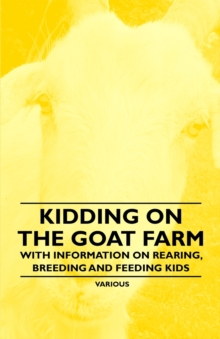 Kidding on the Goat Farm - With Information on Rearing, Breeding and Feeding Kids, EPUB eBook