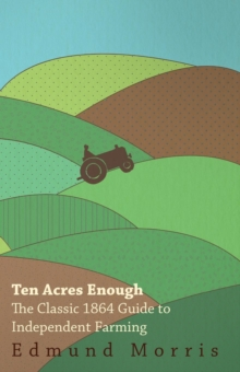 Ten Acres Enough - The Classic 1864 Guide to Independent Farming, EPUB eBook