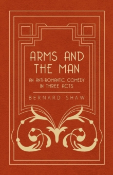 Arms and the Man - An Anti-Romantic Comedy in Three Acts, EPUB eBook