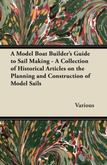 A Model Boat Builder's Guide to Sail Making - A Collection of Historical Articles on the Planning and Construction of Model Sails, EPUB eBook